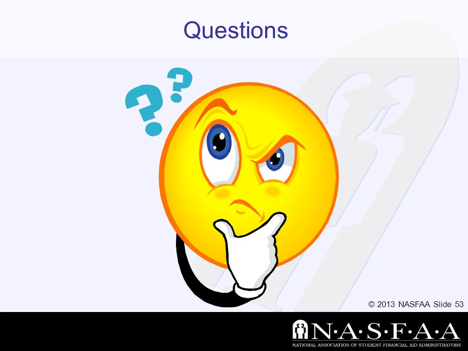 © 2013 NASFAA Slide 53 Questions