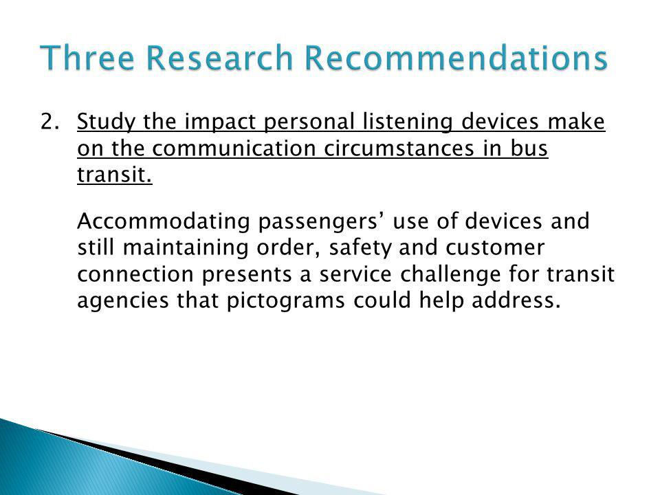 2.Study the impact personal listening devices make on the communication circumstances in bus transit.