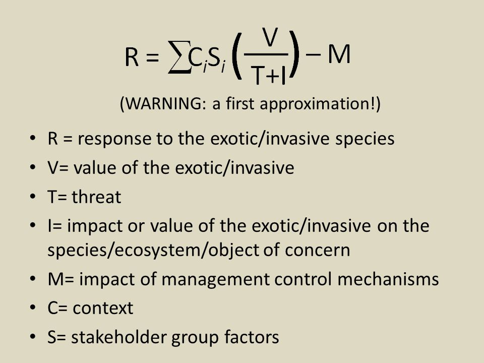 (WARNING: a first approximation!) R = response to the exotic/invasive species V= value of the exotic/invasive T= threat I= impact or value of the exot