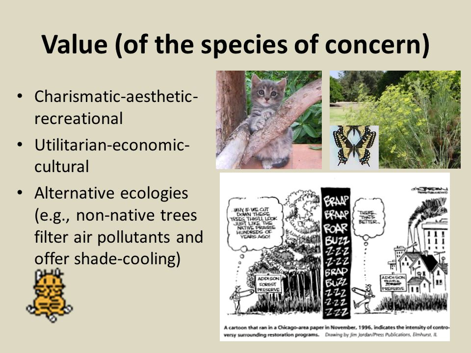 Value (of the species of concern) Charismatic-aesthetic- recreational Utilitarian-economic- cultural Alternative ecologies (e.g., non-native trees fil