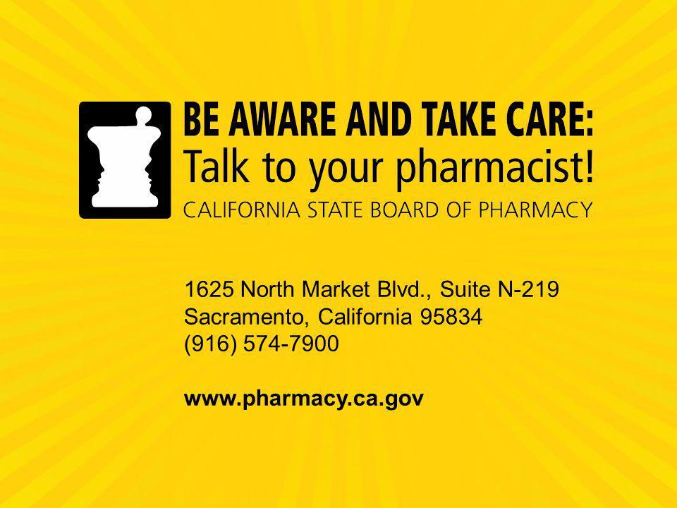 1625 North Market Blvd., Suite N-219 Sacramento, California 95834 (916) 574-7900 www.pharmacy.ca.gov