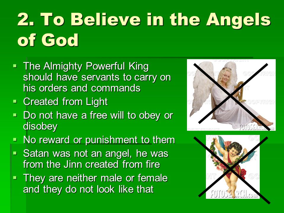 2. To Believe in the Angels of God The Almighty Powerful King should have servants to carry on his orders and commands The Almighty Powerful King shou