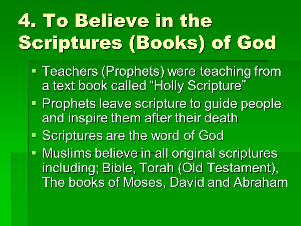 4. To Believe in the Scriptures (Books) of God Teachers (Prophets) were teaching from a text book called Holly Scripture Teachers (Prophets) were teac