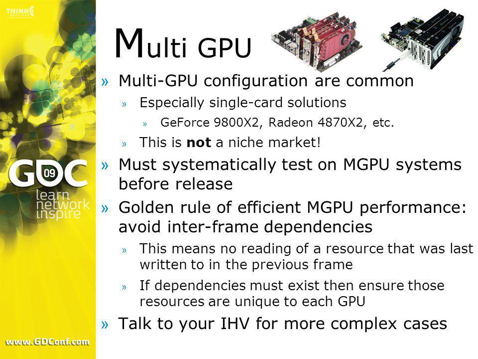 M ulti GPU »Multi-GPU configuration are common » Especially single-card solutions » GeForce 9800X2, Radeon 4870X2, etc. » This is not a niche market!