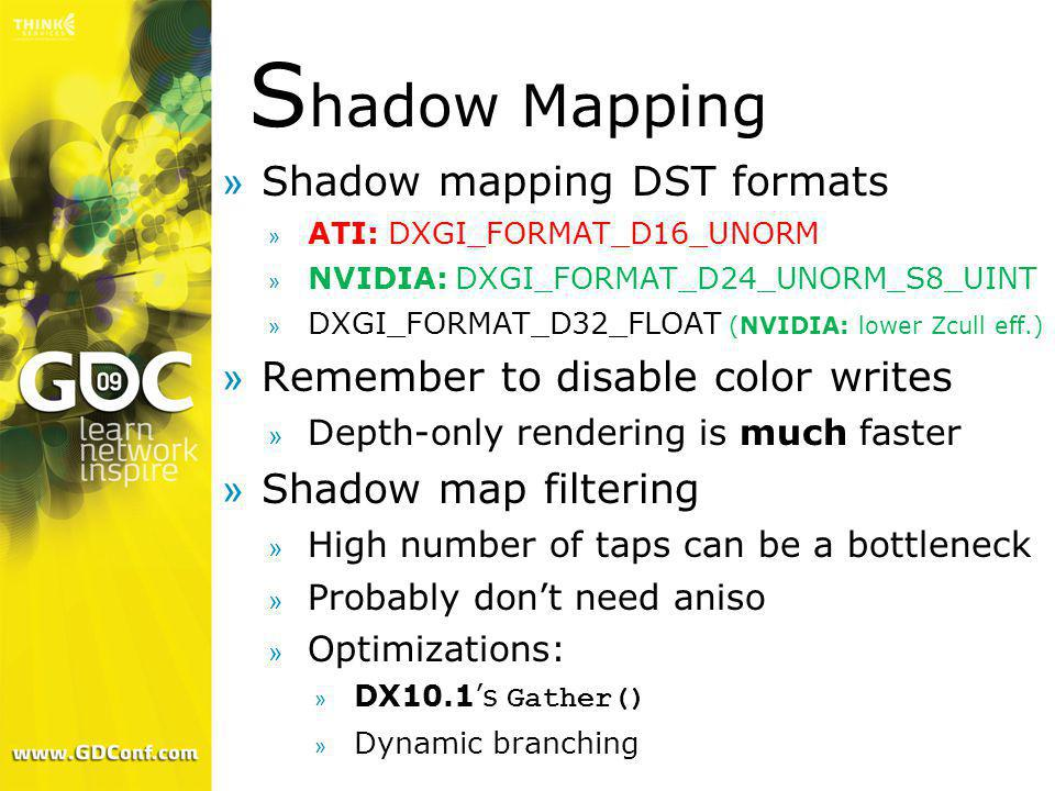 S hadow Mapping »Shadow mapping DST formats » ATI: DXGI_FORMAT_D16_UNORM » NVIDIA: DXGI_FORMAT_D24_UNORM_S8_UINT » DXGI_FORMAT_D32_FLOAT (NVIDIA: lowe