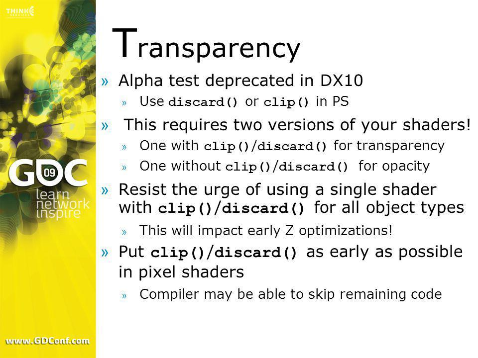 T ransparency »Alpha test deprecated in DX10 Use discard() or clip() in PS » This requires two versions of your shaders! One with clip() / discard() f