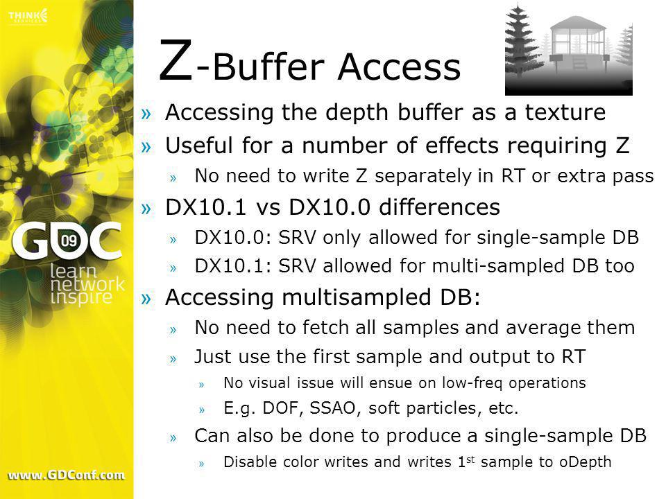 Z -Buffer Access »Accessing the depth buffer as a texture »Useful for a number of effects requiring Z » No need to write Z separately in RT or extra p