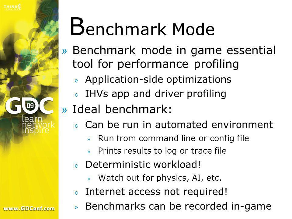 B enchmark Mode »Benchmark mode in game essential tool for performance profiling » Application-side optimizations » IHVs app and driver profiling »Ide