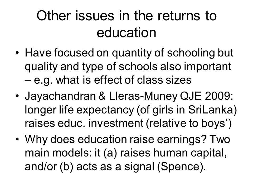 Other issues in the returns to education Have focused on quantity of schooling but quality and type of schools also important – e.g.
