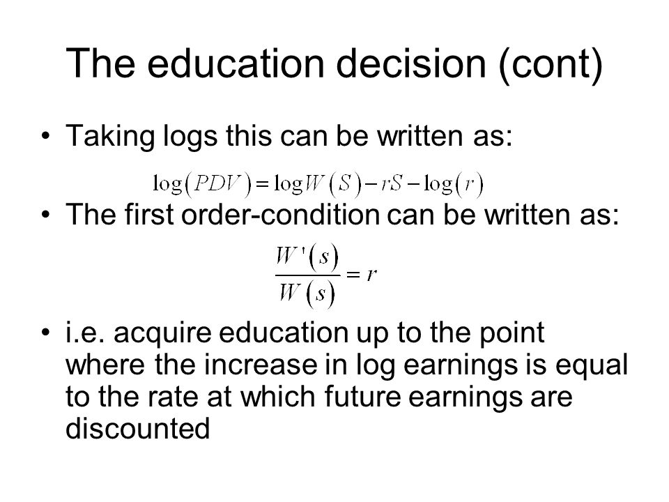 The education decision (cont) Taking logs this can be written as: The first order-condition can be written as: i.e.