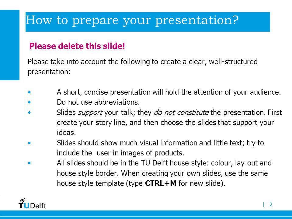 |2 How to prepare your presentation? Please take into account the following to create a clear, well-structured presentation: A short, concise presenta