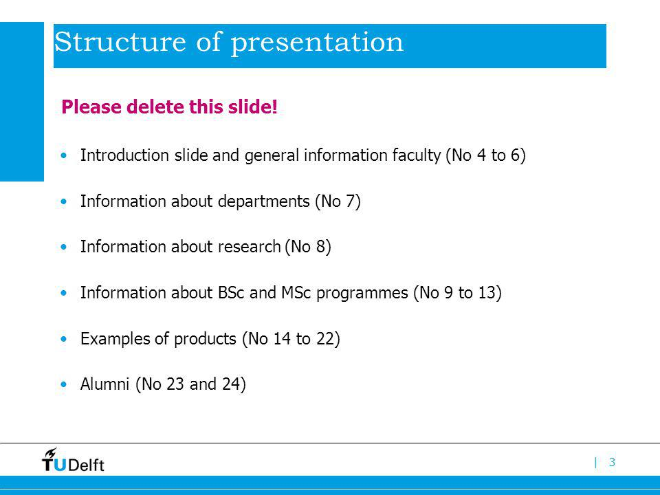 |3 Introduction slide and general information faculty (No 4 to 6) Information about departments (No 7) Information about research (No 8) Information a
