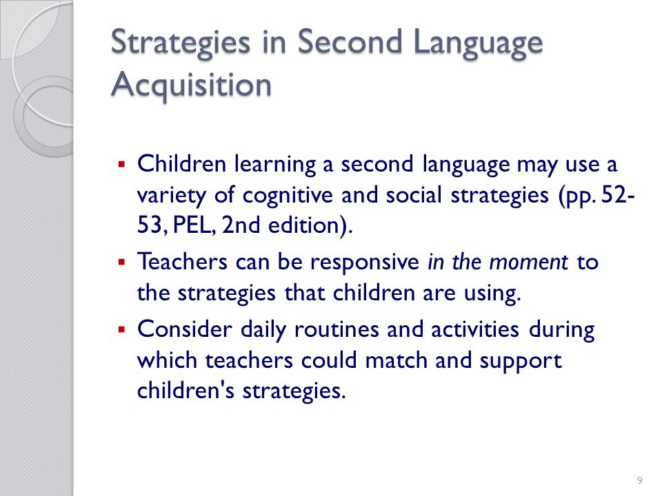 9 Strategies in Second Language Acquisition Children learning a second language may use a variety of cognitive and social strategies (pp.