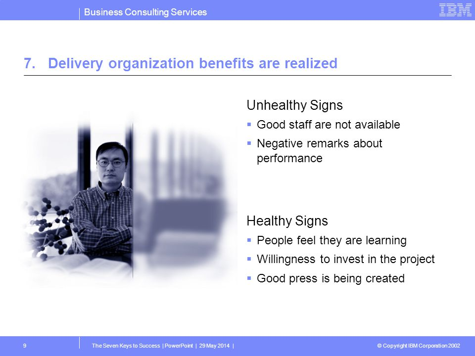 Business Consulting Services © Copyright IBM Corporation 2002 The Seven Keys to Success | PowerPoint | 29 May 2014 |9 Unhealthy Signs Good staff are n