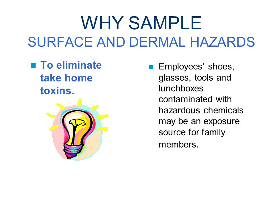 WHY SAMPLE SURFACE AND DERMAL HAZARDS To comply with OSHA PPE standard.