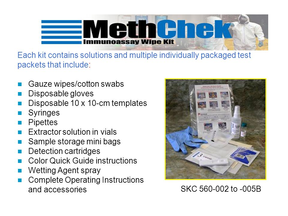 Allows assessment of meth residues on surfaces with limits of identification relevant to state cleanup guidelines: MethChek 1500-detects 1500 nanograms/100 cm2 MethChek 500-detects 500 nanograms/100 cm 2 MethChek 100-detects 100 nanograms/100 cm 2 MethChek 50-detects 50 nanograms/100 cm 2
