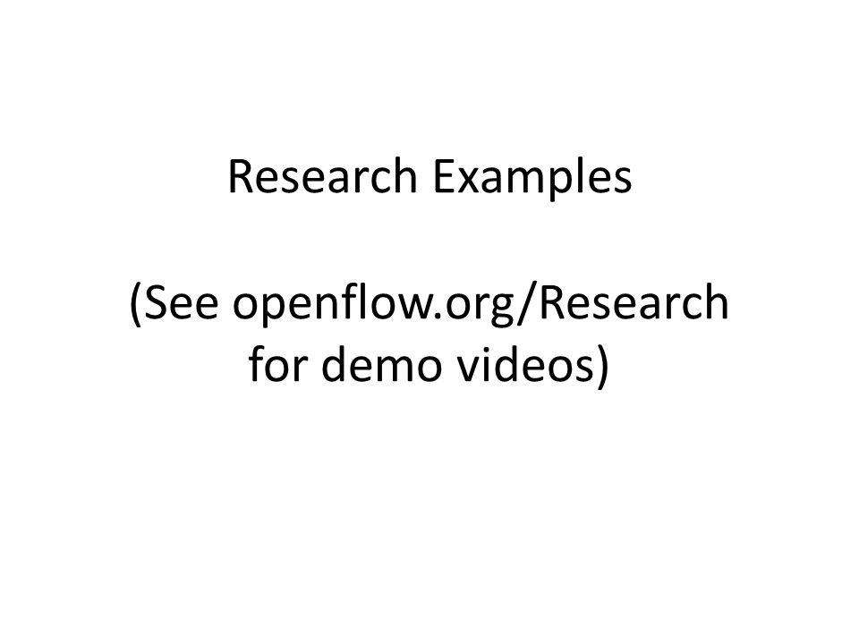 Research Examples (See openflow.org/Research for demo videos)