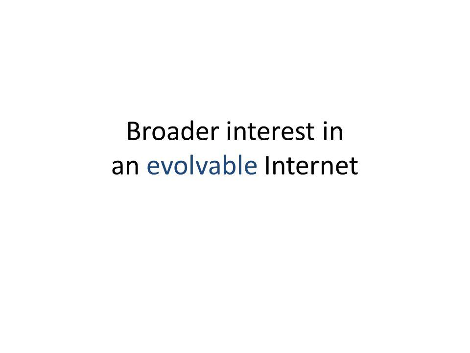Broader interest in an evolvable Internet