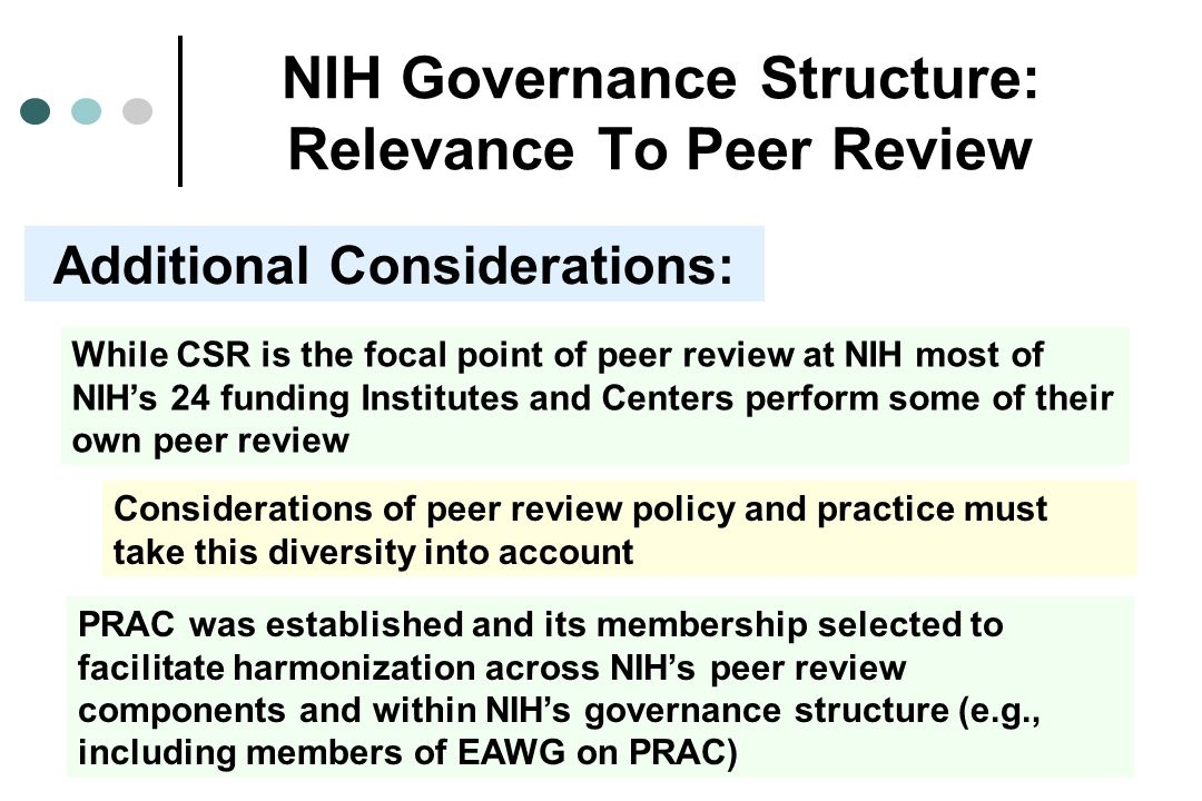 NIH Governance Structure: Relevance To Peer Review Considerations of peer review policy and practice must take this diversity into account Additional