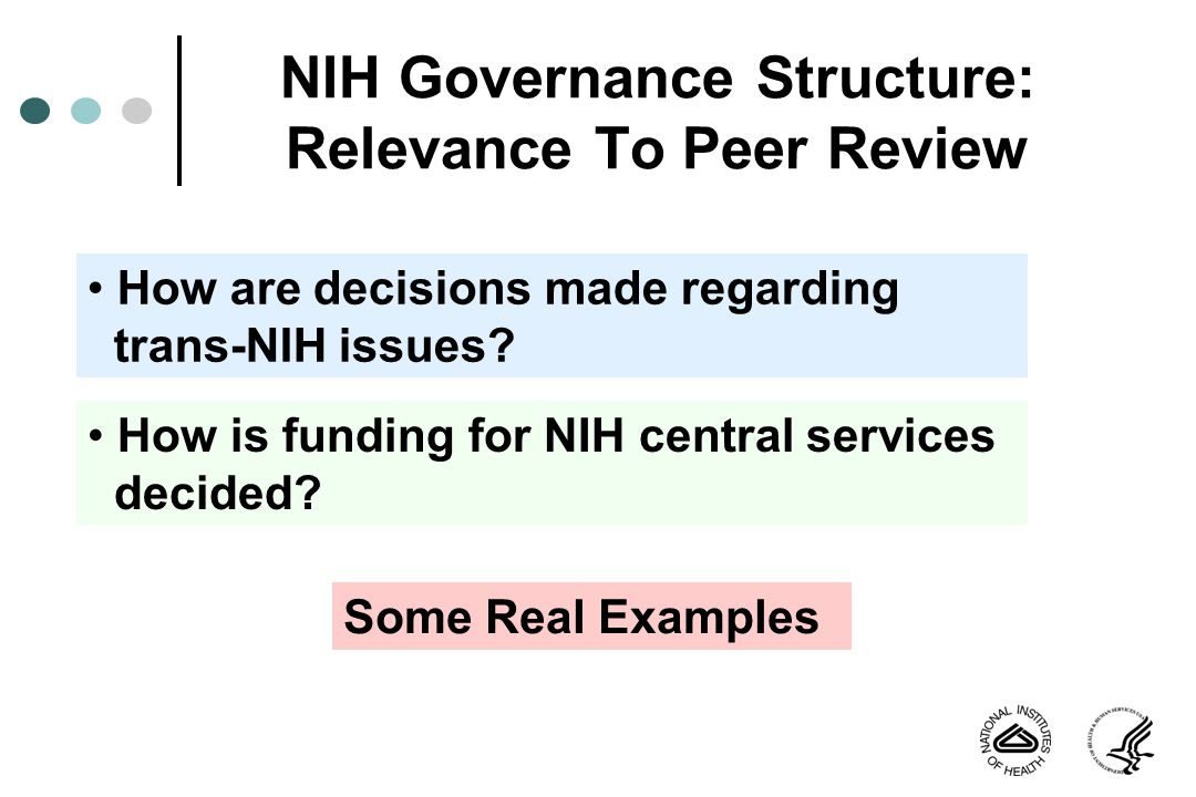 NIH Governance Structure: Relevance To Peer Review How are decisions made regarding trans-NIH issues.