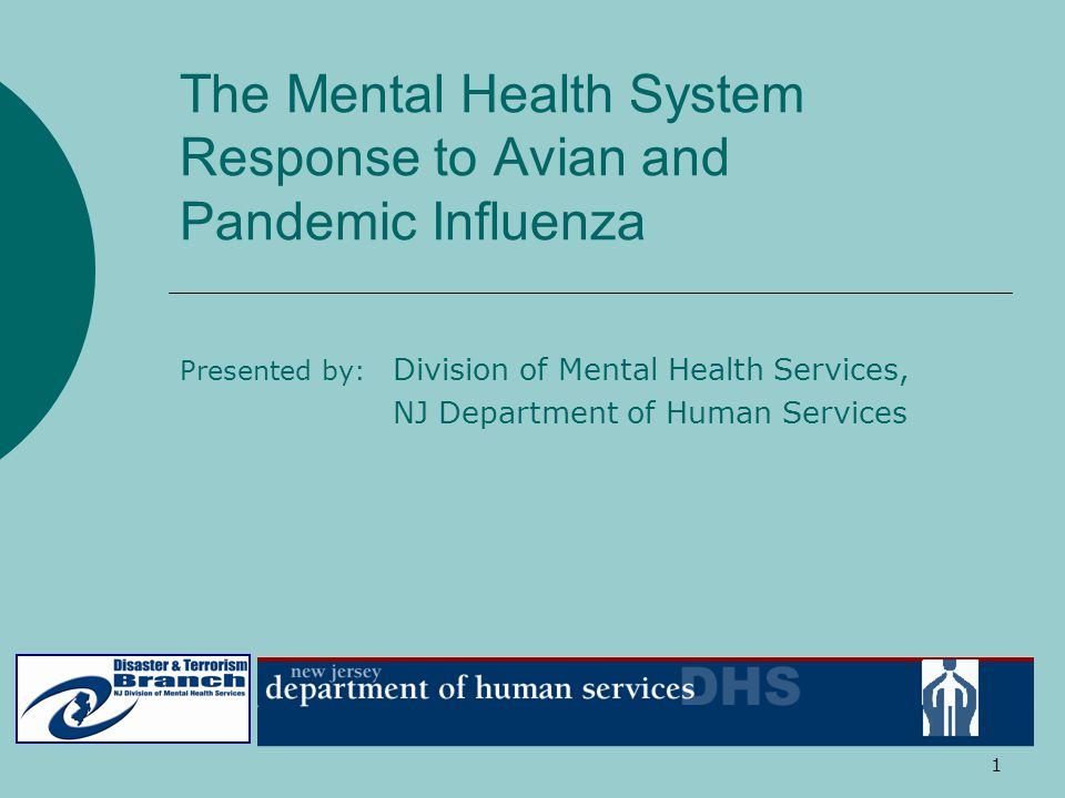 1 The Mental Health System Response to Avian and Pandemic Influenza Presented by: Division of Mental Health Services, NJ Department of Human Services