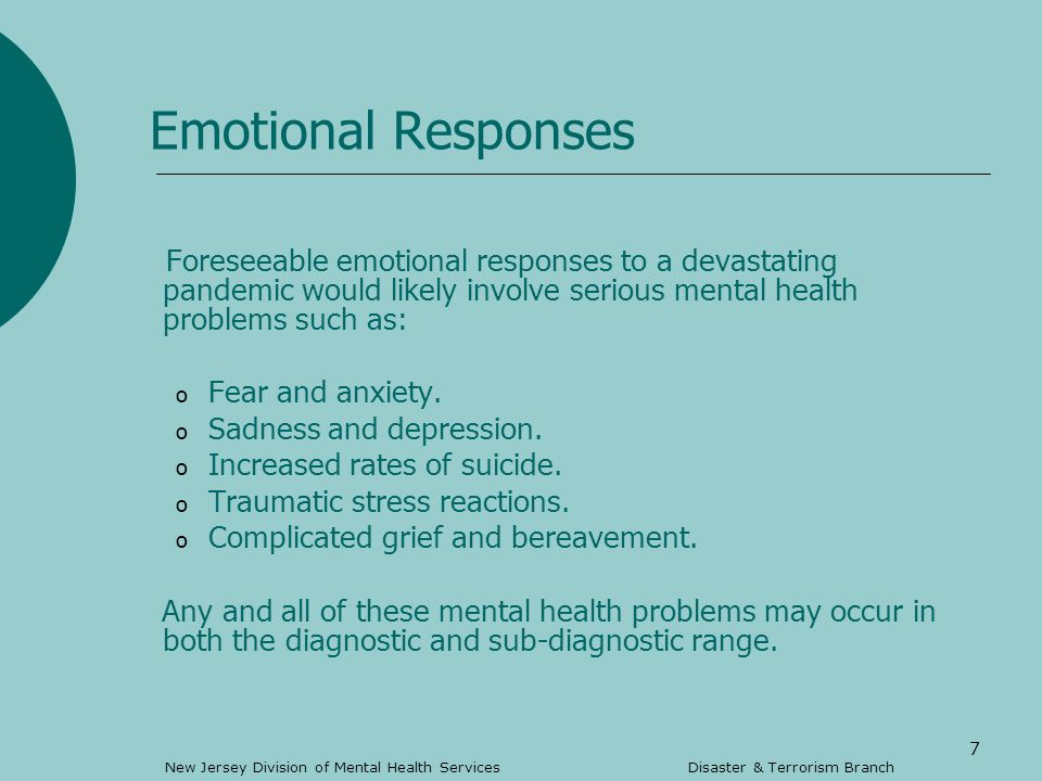 7 Emotional Responses Foreseeable emotional responses to a devastating pandemic would likely involve serious mental health problems such as: o Fear and anxiety.