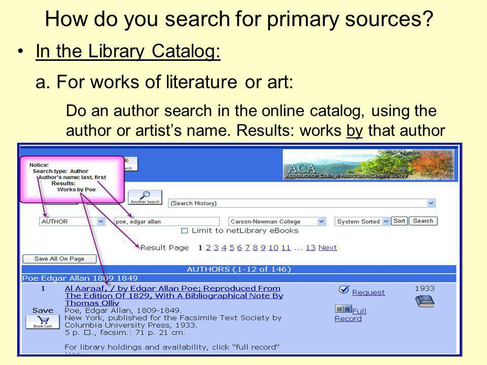 How do you search for primary sources. In the Library Catalog: a.