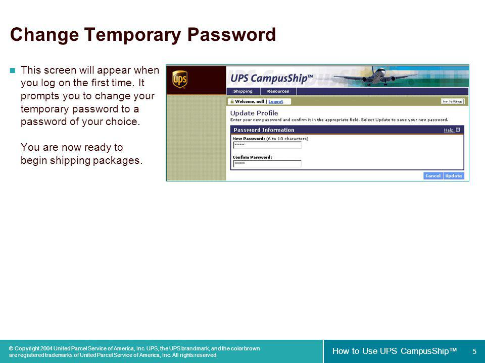5 How to Use UPS CampusShip © Copyright 2004 United Parcel Service of America, Inc.