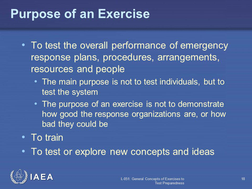 L-051: General Concepts of Exercises to Test Preparedness 17 Why Exercises.