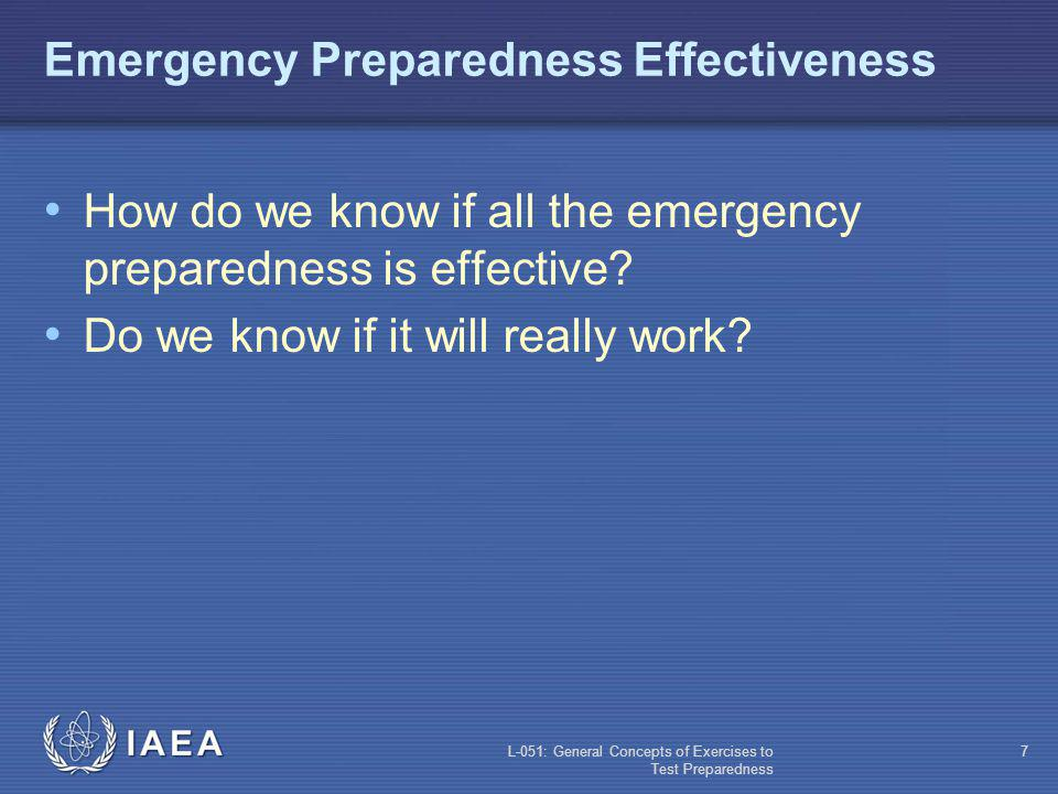 L-051: General Concepts of Exercises to Test Preparedness 6 Plans and procedures Training Exercises Three Components of an Effective Emergency Preparedness Program