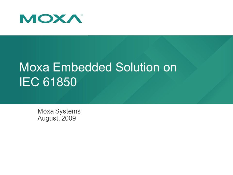 Moxa Embedded Solution on IEC 61850 Moxa Systems August, 2009
