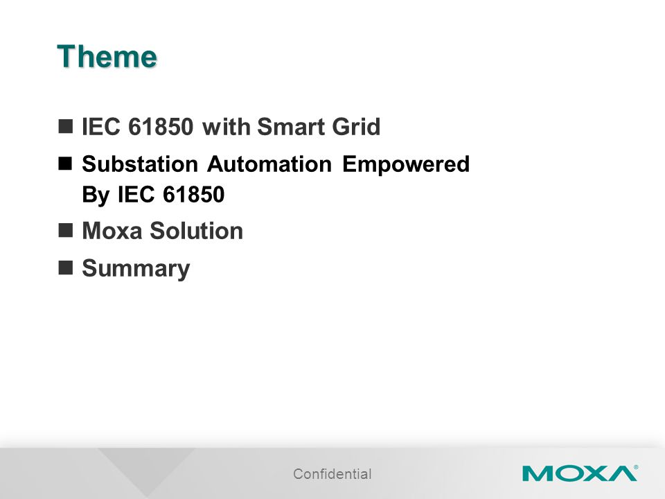 Confidential Theme IEC 61850 with Smart Grid Substation Automation Empowered By IEC 61850 Moxa Solution Summary