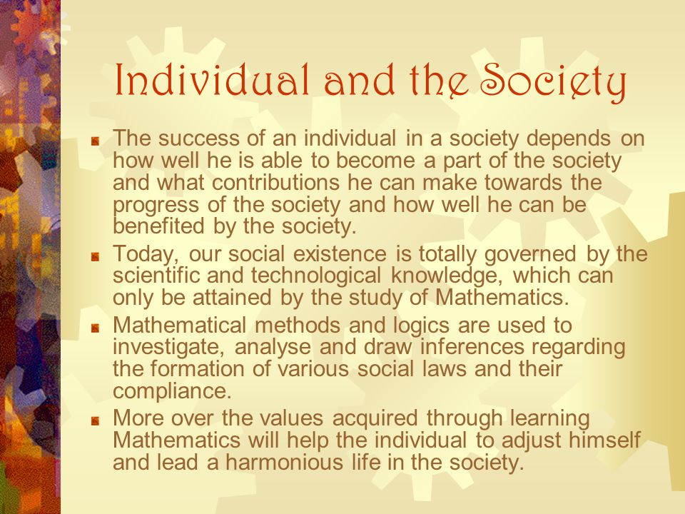 Individual and the Society The success of an individual in a society depends on how well he is able to become a part of the society and what contribut
