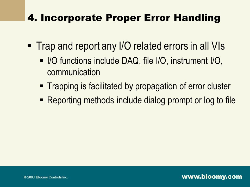 www.bloomy.com © 2003 Bloomy Controls Inc. 4. Incorporate Proper Error Handling Trap and report any I/O related errors in all VIs I/O functions includ