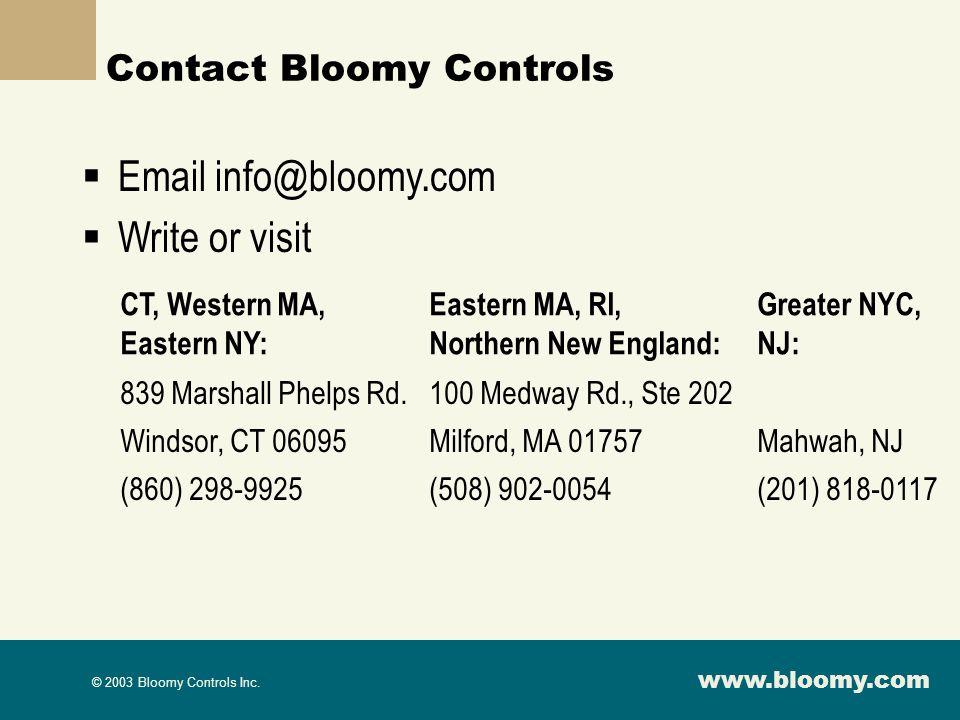 www.bloomy.com © 2003 Bloomy Controls Inc. Contact Bloomy Controls Email info@bloomy.com Write or visit CT, Western MA, Eastern NY: Eastern MA, RI, No