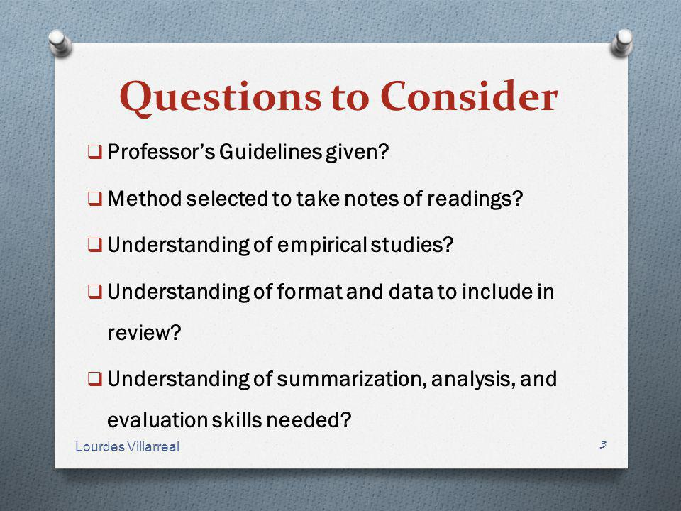Questions to Consider Professors Guidelines given? Method selected to take notes of readings? Understanding of empirical studies? Understanding of for