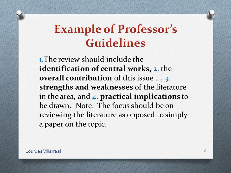 Example of Professors Guidelines 1.The review should include the identification of central works, 2. the overall contribution of this issue …, 3. stre