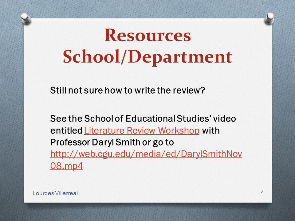 Resources School/Department Still not sure how to write the review? See the School of Educational Studies video entitled Literature Review Workshop wi