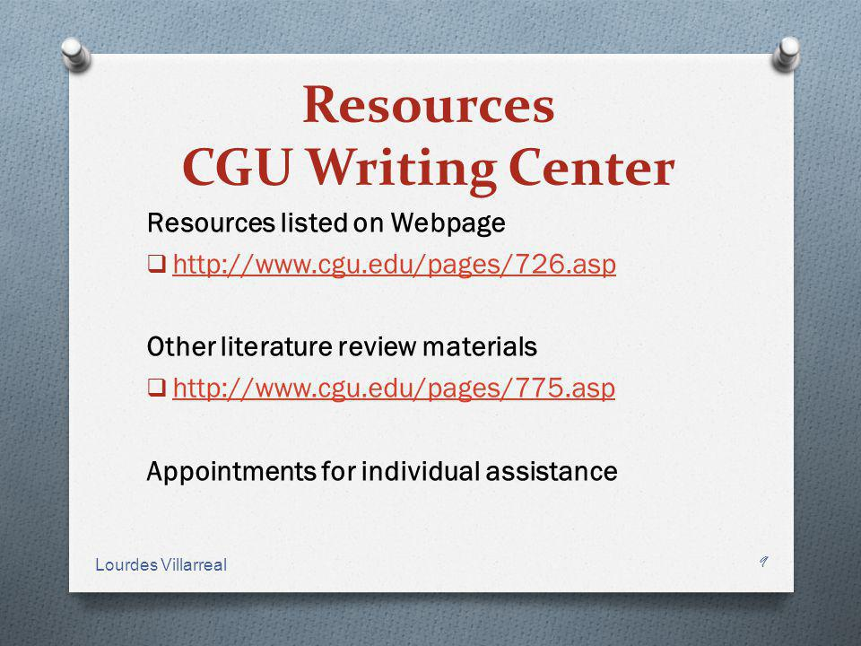 Resources CGU Writing Center Resources listed on Webpage http://www.cgu.edu/pages/726.asp Other literature review materials http://www.cgu.edu/pages/7