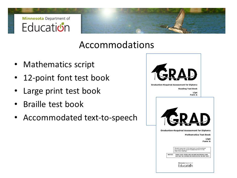 Accommodations Mathematics script 12-point font test book Large print test book Braille test book Accommodated text-to-speech