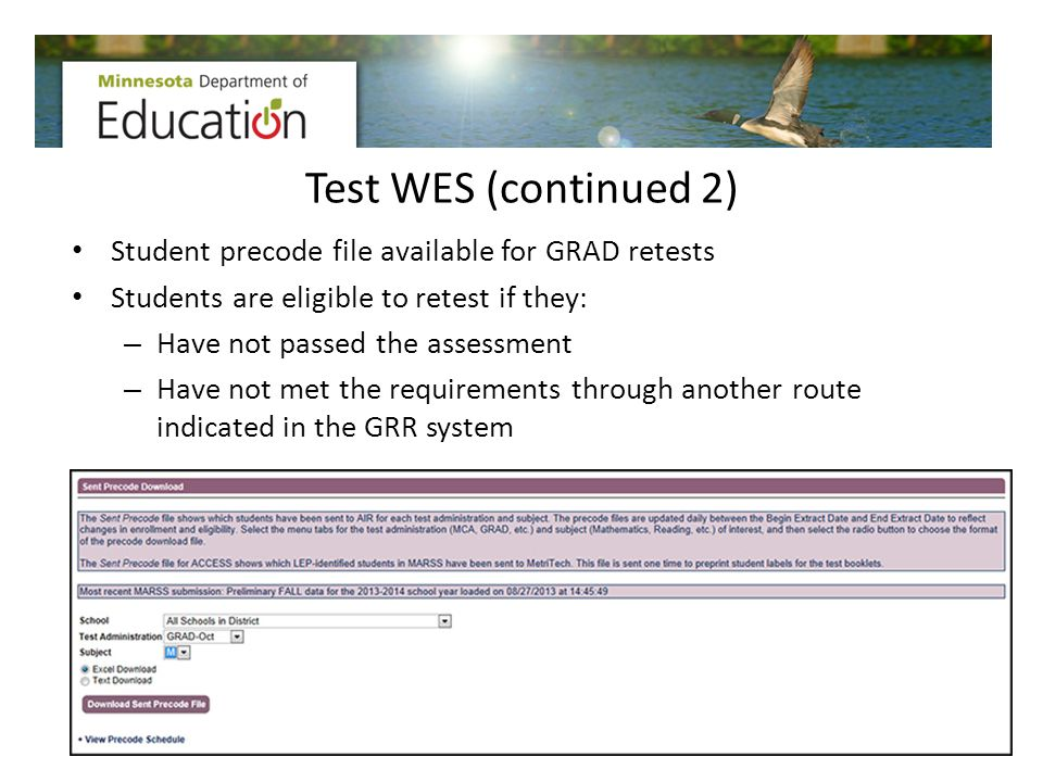 Test WES (continued 2) Student precode file available for GRAD retests Students are eligible to retest if they: – Have not passed the assessment – Hav