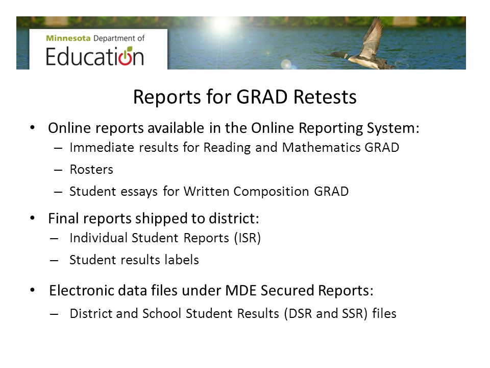 Reports for GRAD Retests Online reports available in the Online Reporting System: – Immediate results for Reading and Mathematics GRAD – Rosters – Stu