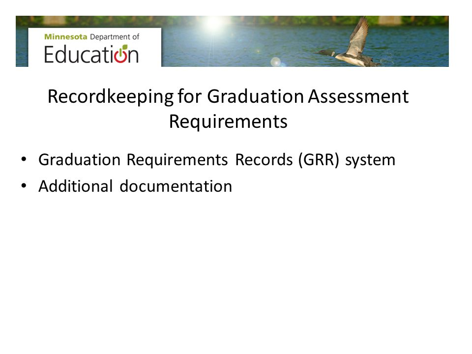 Recordkeeping for Graduation Assessment Requirements Graduation Requirements Records (GRR) system Additional documentation