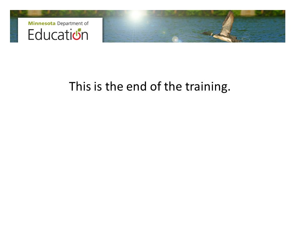This is the end of the training.