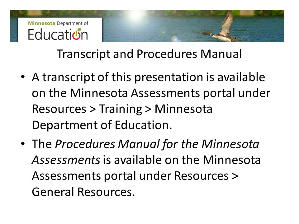 Transcript and Procedures Manual A transcript of this presentation is available on the Minnesota Assessments portal under Resources > Training > Minne