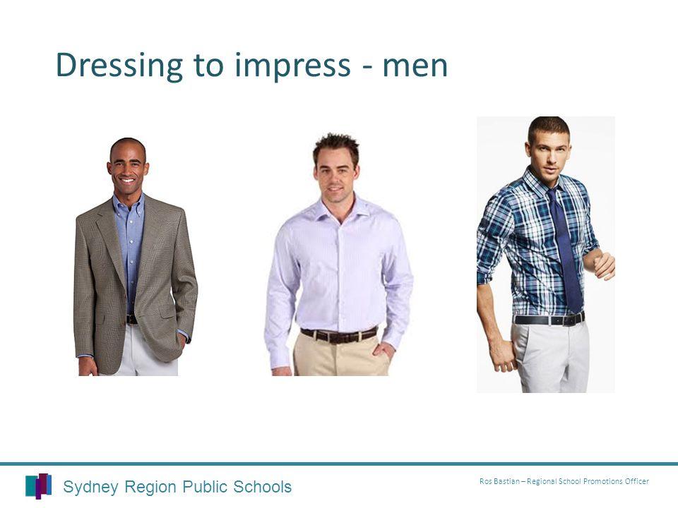 Dressing to impress - men Sydney Region Public Schools Ros Bastian – Regional School Promotions Officer