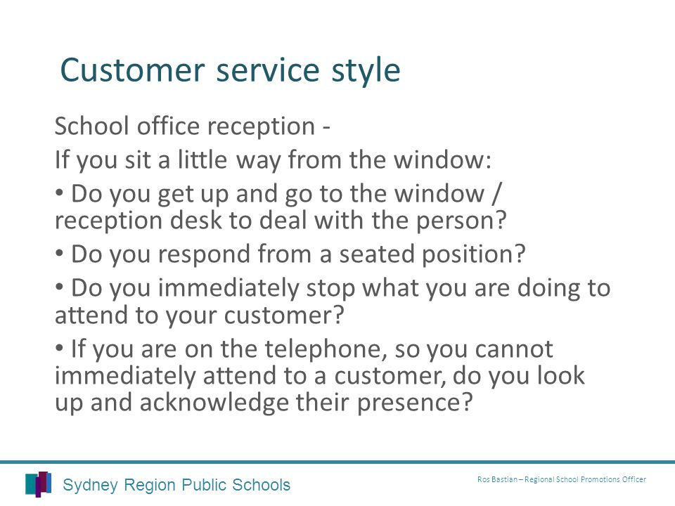Customer service style School office reception - If you sit a little way from the window: Do you get up and go to the window / reception desk to deal with the person.