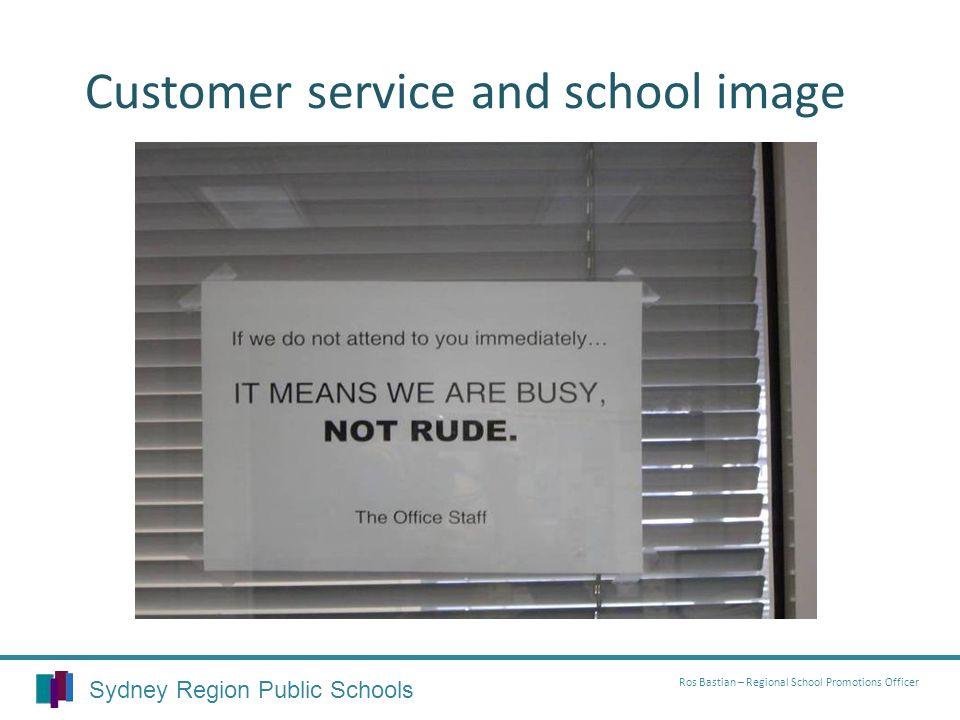 Sydney Region Public Schools Ros Bastian – Regional School Promotions Officer Customer service and school image