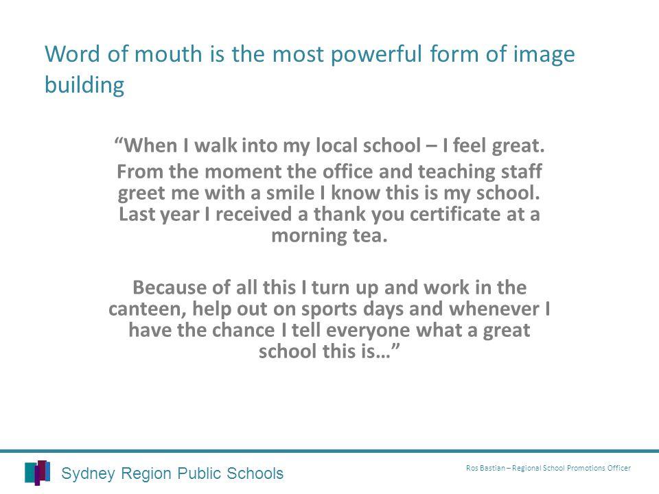 Sydney Region Public Schools Ros Bastian – Regional School Promotions Officer When I walk into my local school – I feel great. From the moment the off