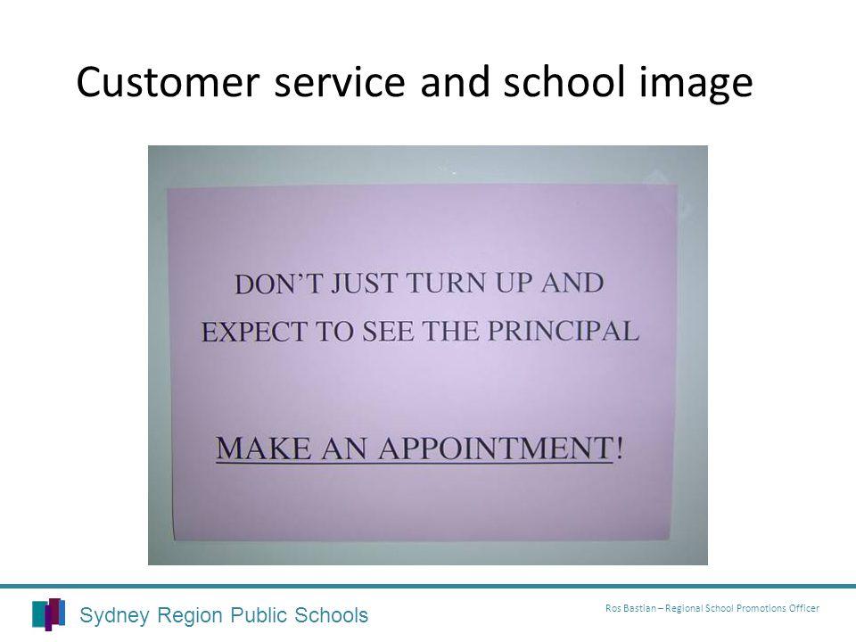 Customer service and school image Sydney Region Public Schools Ros Bastian – Regional School Promotions Officer